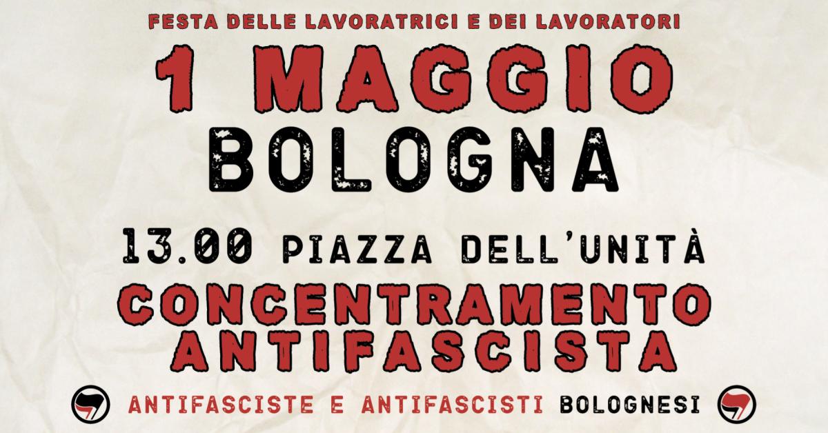 Bologna 1 maggio: CONCENTRAMENTO ANTIFASCISTA